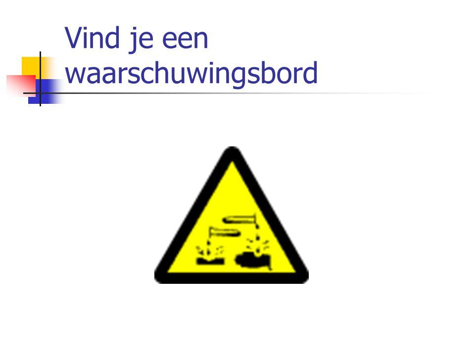 Vind je een waarschuwingsbord