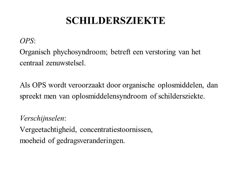 SCHILDERSZIEKTE OPS: Organisch phychosyndroom; betreft een verstoring van het centraal zenuwstelsel.