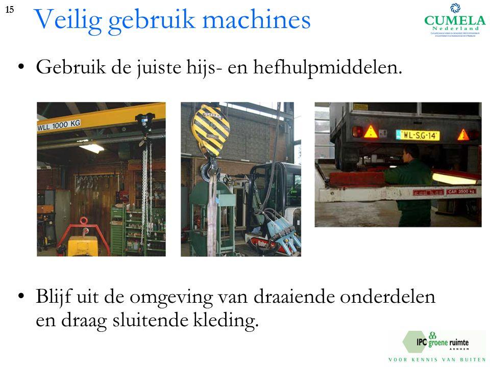 Veilig gebruik machines Gebruik de juiste hijs- en hefhulpmiddelen.