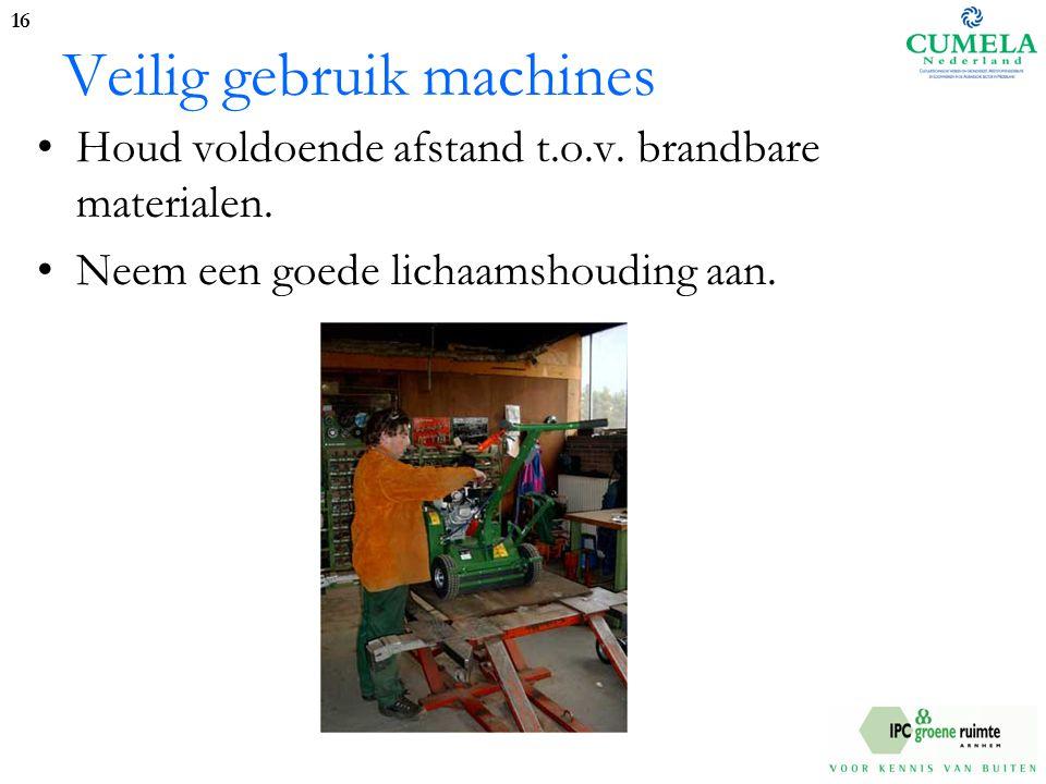 Veilig gebruik machines Houd voldoende afstand t.o.v.