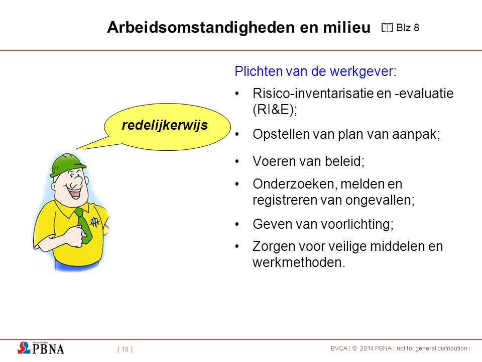 | 10 | BVCA | © 2014 PBNA | not for general distribution | redelijkerwijs Arbeidsomstandigheden en milieu Plichten van de werkgever: Risico-inventaris