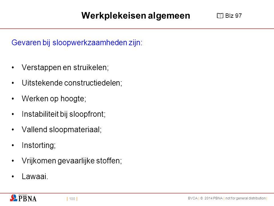 | 100 | BVCA | © 2014 PBNA | not for general distribution | Werkplekeisen algemeen Gevaren bij sloopwerkzaamheden zijn: Verstappen en struikelen; Uits