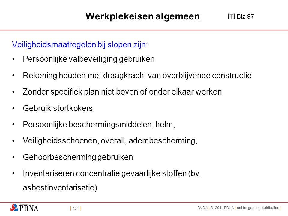 | 101 | BVCA | © 2014 PBNA | not for general distribution | Werkplekeisen algemeen Veiligheidsmaatregelen bij slopen zijn: Persoonlijke valbeveiliging