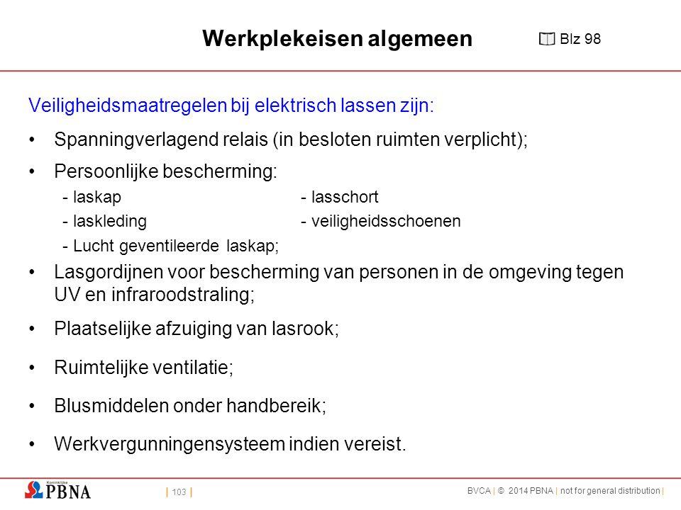 | 103 | BVCA | © 2014 PBNA | not for general distribution | Werkplekeisen algemeen Veiligheidsmaatregelen bij elektrisch lassen zijn: Spanningverlagen