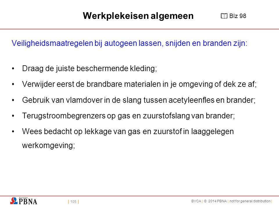 | 105 | BVCA | © 2014 PBNA | not for general distribution | Werkplekeisen algemeen Veiligheidsmaatregelen bij autogeen lassen, snijden en branden zijn