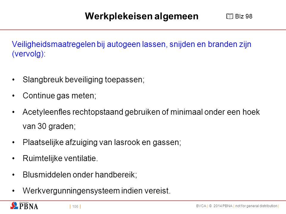 | 106 | BVCA | © 2014 PBNA | not for general distribution | Werkplekeisen algemeen Veiligheidsmaatregelen bij autogeen lassen, snijden en branden zijn
