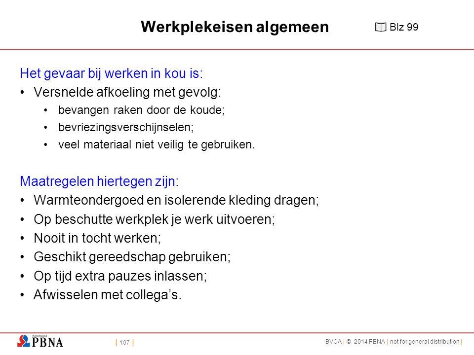 | 107 | BVCA | © 2014 PBNA | not for general distribution | Werkplekeisen algemeen Het gevaar bij werken in kou is: Versnelde afkoeling met gevolg: bevangen raken door de koude; bevriezingsverschijnselen; veel materiaal niet veilig te gebruiken.