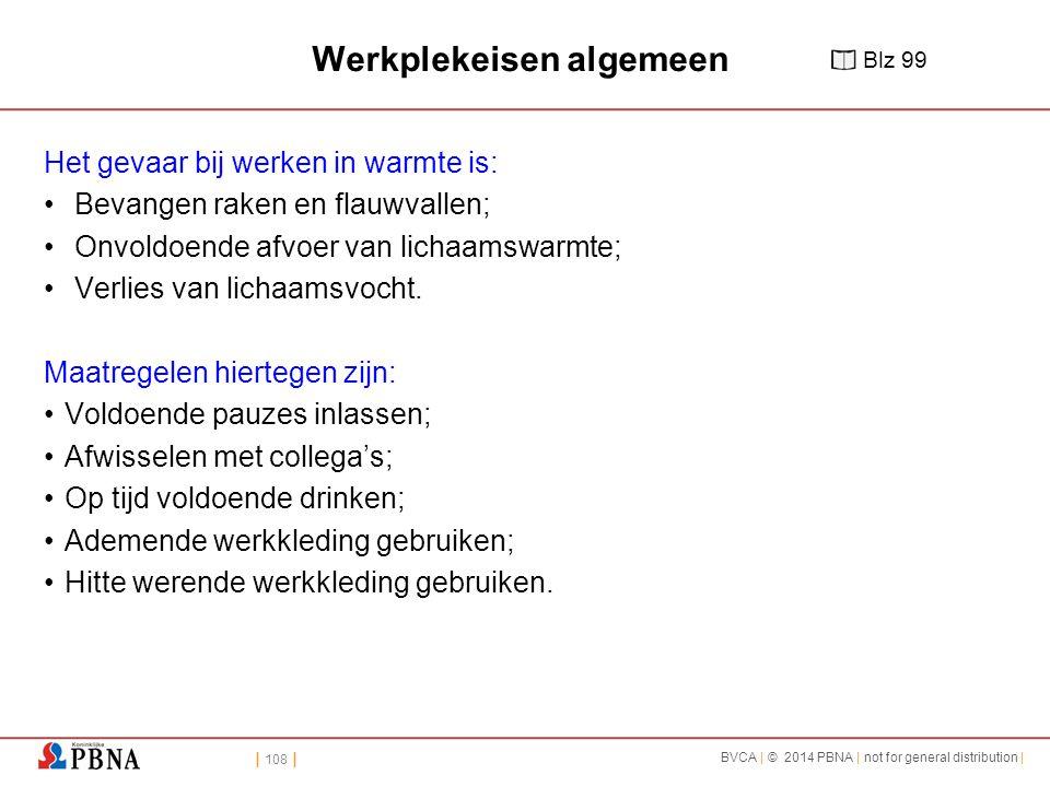 | 108 | BVCA | © 2014 PBNA | not for general distribution | Werkplekeisen algemeen Het gevaar bij werken in warmte is: Bevangen raken en flauwvallen; Onvoldoende afvoer van lichaamswarmte; Verlies van lichaamsvocht.