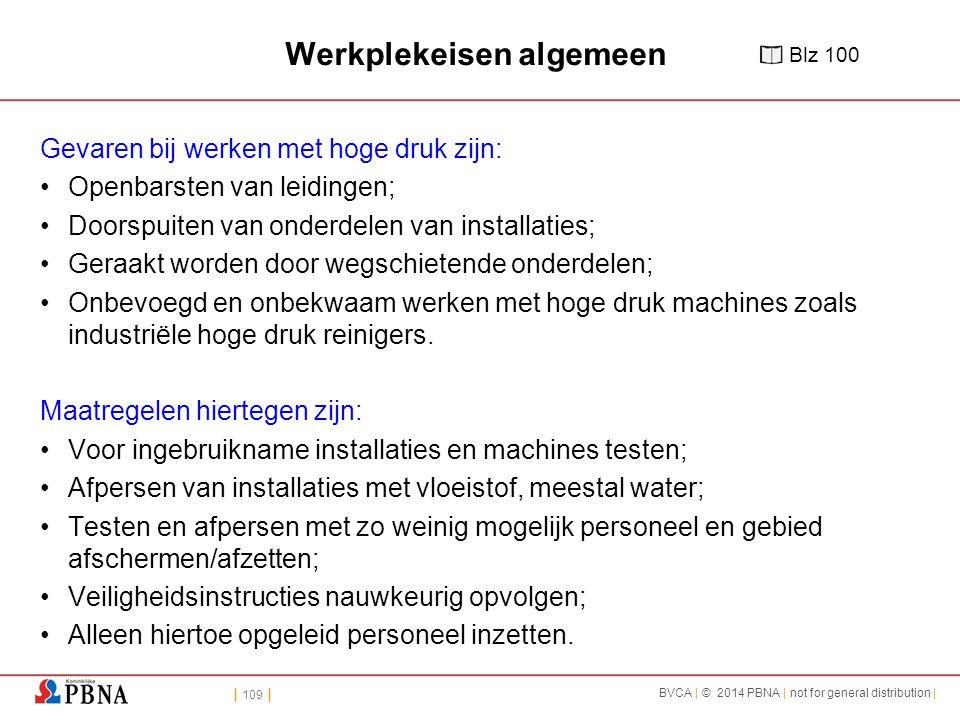 | 109 | BVCA | © 2014 PBNA | not for general distribution | Werkplekeisen algemeen Gevaren bij werken met hoge druk zijn: Openbarsten van leidingen; D
