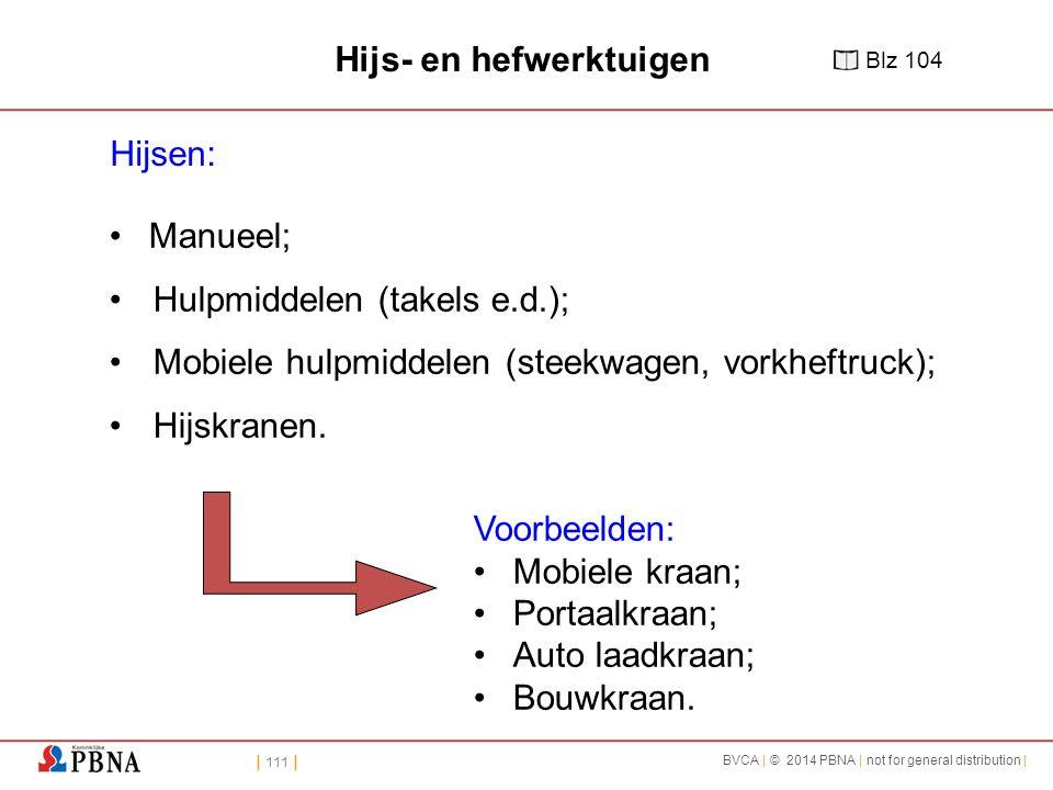 | 111 | BVCA | © 2014 PBNA | not for general distribution | Hijsen: Manueel; Hulpmiddelen (takels e.d.); Mobiele hulpmiddelen (steekwagen, vorkheftruck); Hijskranen.