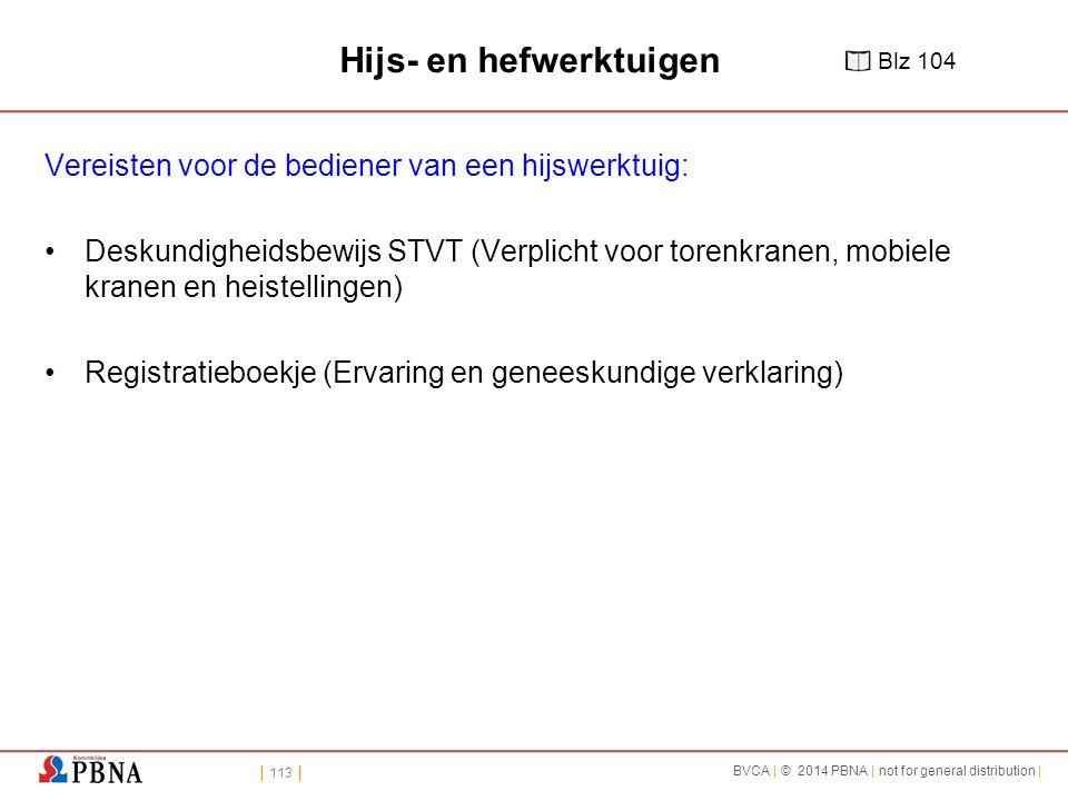 | 113 | BVCA | © 2014 PBNA | not for general distribution | Hijs- en hefwerktuigen Vereisten voor de bediener van een hijswerktuig: Deskundigheidsbewi