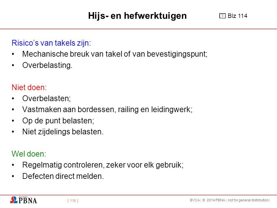 | 116 | BVCA | © 2014 PBNA | not for general distribution | Hijs- en hefwerktuigen Risico's van takels zijn: Mechanische breuk van takel of van bevestigingspunt; Overbelasting.