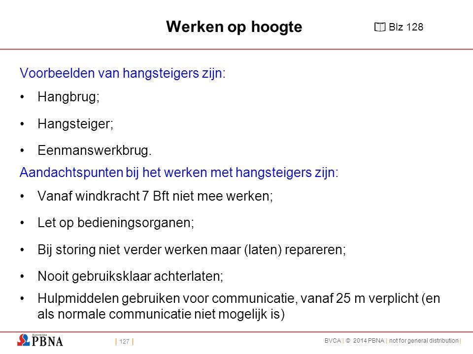 | 127 | BVCA | © 2014 PBNA | not for general distribution | Werken op hoogte Voorbeelden van hangsteigers zijn: Hangbrug; Hangsteiger; Eenmanswerkbrug.