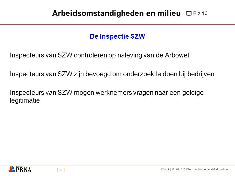 | 13 | BVCA | © 2014 PBNA | not for general distribution | Arbeidsomstandigheden en milieu De Inspectie SZW Inspecteurs van SZW controleren op nalevin
