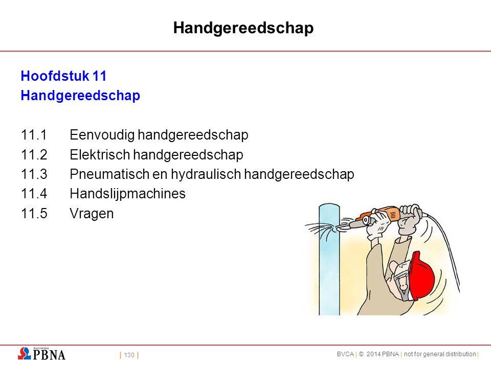 | 130 | BVCA | © 2014 PBNA | not for general distribution | Handgereedschap Hoofdstuk 11 Handgereedschap 11.1Eenvoudig handgereedschap 11.2Elektrisch