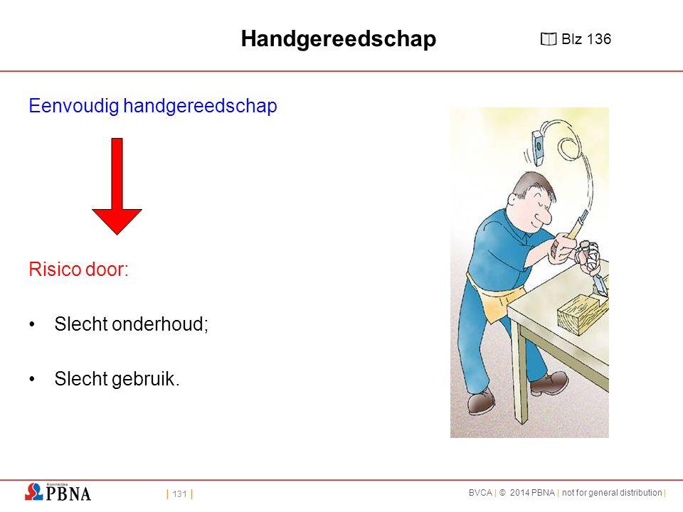 | 131 | BVCA | © 2014 PBNA | not for general distribution | Handgereedschap Eenvoudig handgereedschap Risico door: Slecht onderhoud; Slecht gebruik.