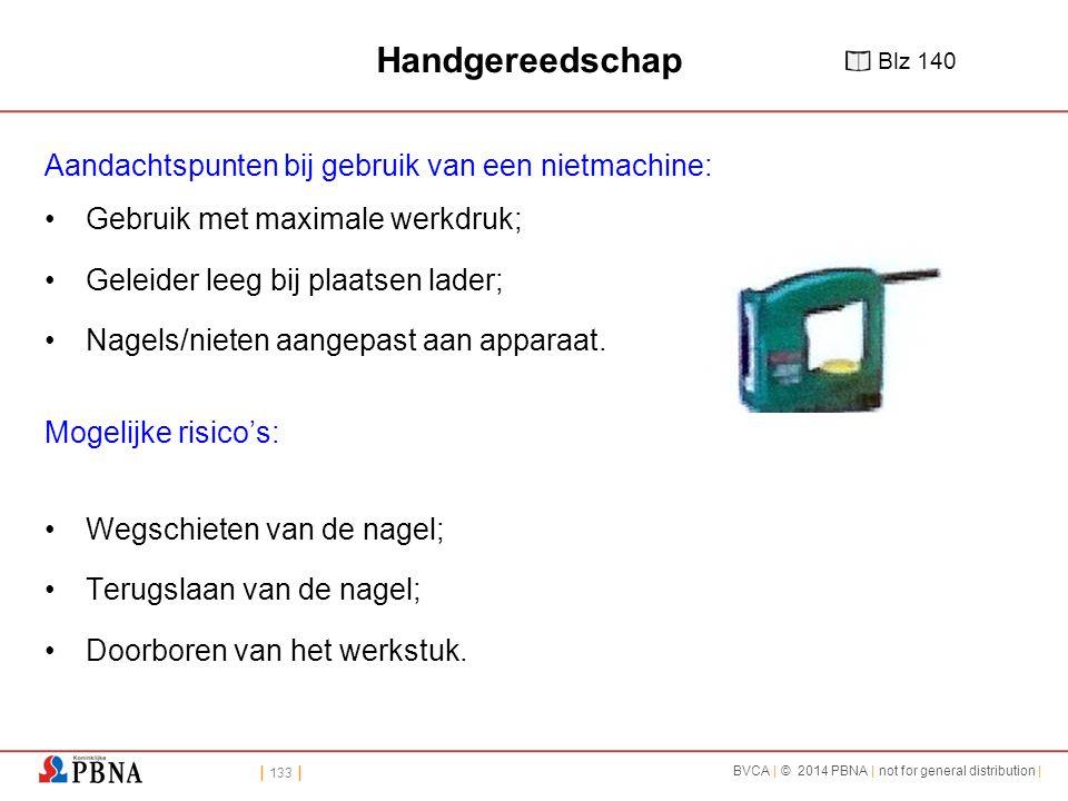 | 133 | BVCA | © 2014 PBNA | not for general distribution | Handgereedschap Aandachtspunten bij gebruik van een nietmachine: Gebruik met maximale werkdruk; Geleider leeg bij plaatsen lader; Nagels/nieten aangepast aan apparaat.