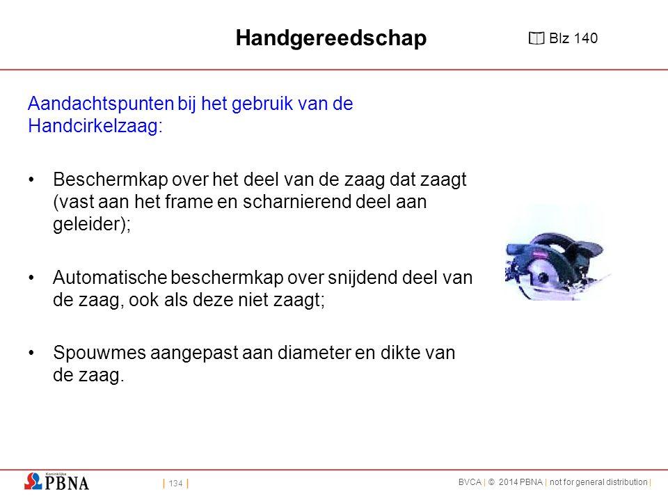 | 134 | BVCA | © 2014 PBNA | not for general distribution | Handgereedschap Aandachtspunten bij het gebruik van de Handcirkelzaag: Beschermkap over he