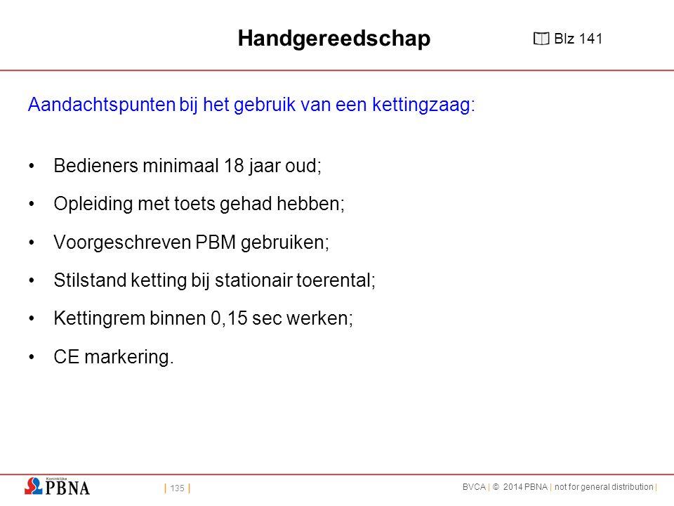 | 135 | BVCA | © 2014 PBNA | not for general distribution | Handgereedschap Aandachtspunten bij het gebruik van een kettingzaag: Bedieners minimaal 18