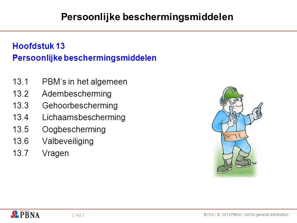 | 142 | BVCA | © 2014 PBNA | not for general distribution | Persoonlijke beschermingsmiddelen Hoofdstuk 13 Persoonlijke beschermingsmiddelen 13.1PBM's