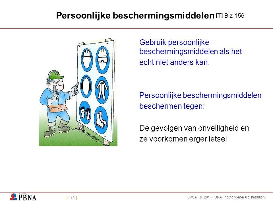 | 143 | BVCA | © 2014 PBNA | not for general distribution | Persoonlijke beschermingsmiddelen Gebruik persoonlijke beschermingsmiddelen als het echt niet anders kan.