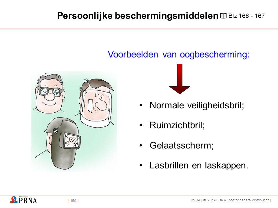 | 150 | BVCA | © 2014 PBNA | not for general distribution | Voorbeelden van oogbescherming: Normale veiligheidsbril; Ruimzichtbril; Gelaatsscherm; Las