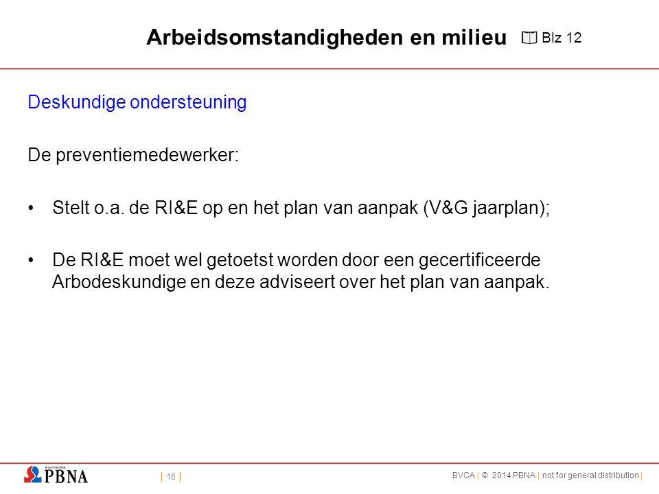 | 16 | BVCA | © 2014 PBNA | not for general distribution | Arbeidsomstandigheden en milieu Deskundige ondersteuning De preventiemedewerker: Stelt o.a.