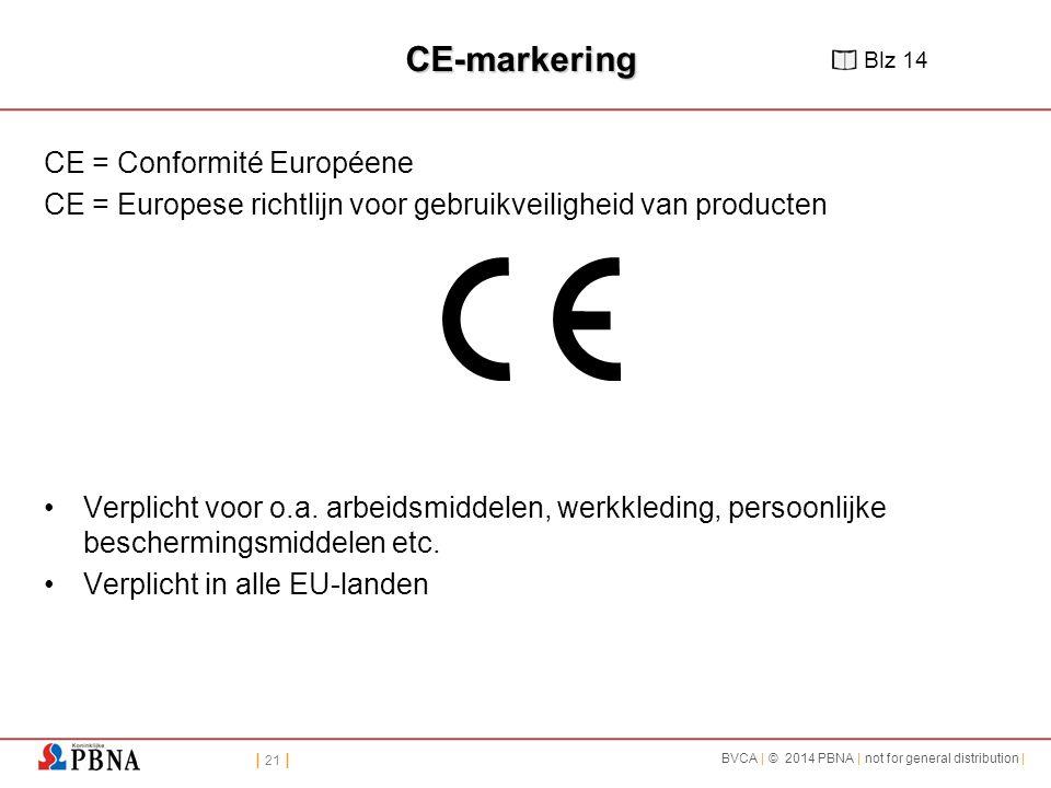 | 21 | BVCA | © 2014 PBNA | not for general distribution | CE-markering CE = Conformité Européene CE = Europese richtlijn voor gebruikveiligheid van producten Verplicht voor o.a.