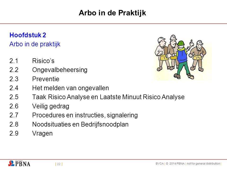 | 22 | BVCA | © 2014 PBNA | not for general distribution | Arbo in de Praktijk Hoofdstuk 2 Arbo in de praktijk 2.1Risico's 2.2Ongevalbeheersing 2.3Preventie 2.4Het melden van ongevallen 2.5Taak Risico Analyse en Laatste Minuut Risico Analyse 2.6Veilig gedrag 2.7Procedures en instructies, signalering 2.8Noodsituaties en Bedrijfsnoodplan 2.9Vragen