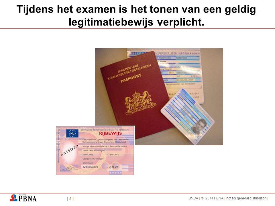 | 3 || 3 | BVCA | © 2014 PBNA | not for general distribution | Tijdens het examen is het tonen van een geldig legitimatiebewijs verplicht.