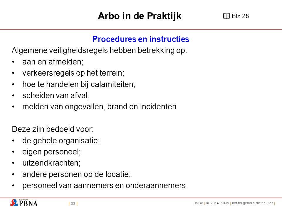 | 33 | BVCA | © 2014 PBNA | not for general distribution | Arbo in de Praktijk Procedures en instructies Algemene veiligheidsregels hebben betrekking op: aan en afmelden; verkeersregels op het terrein; hoe te handelen bij calamiteiten; scheiden van afval; melden van ongevallen, brand en incidenten.