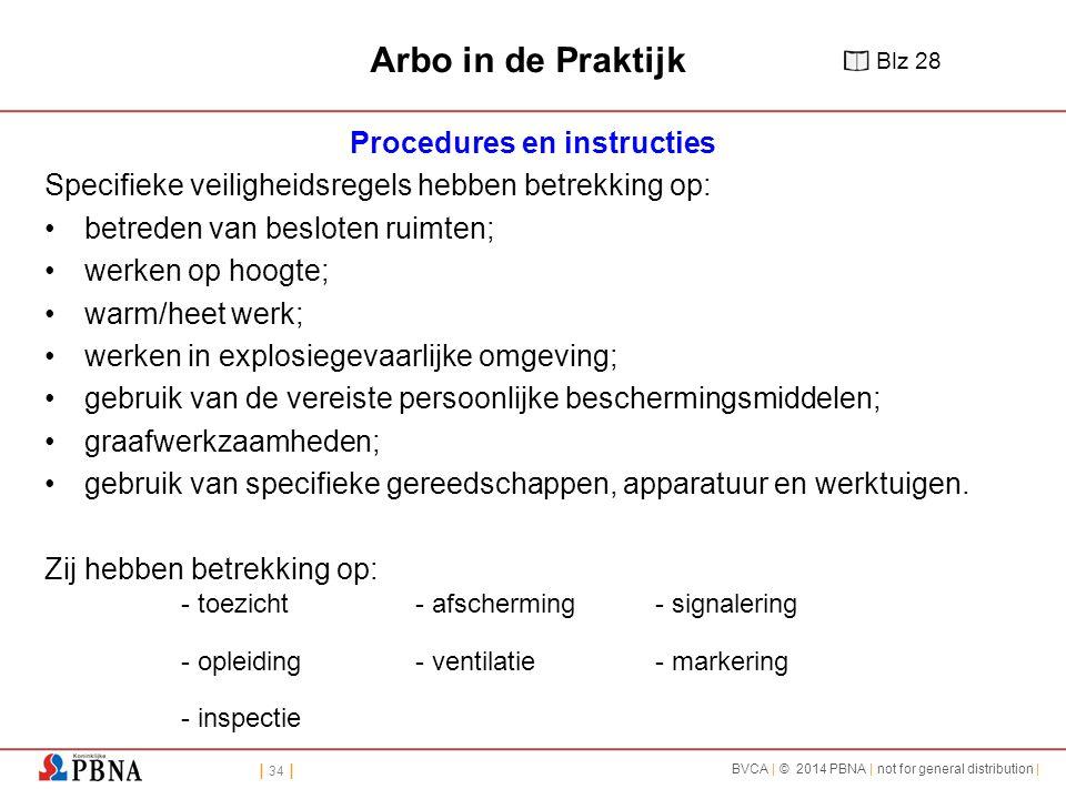 | 34 | BVCA | © 2014 PBNA | not for general distribution | - toezicht- afscherming- signalering - opleiding- ventilatie- markering - inspectie Arbo in