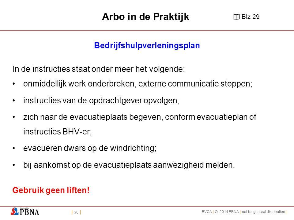 | 36 | BVCA | © 2014 PBNA | not for general distribution | Arbo in de Praktijk Bedrijfshulpverleningsplan In de instructies staat onder meer het volge