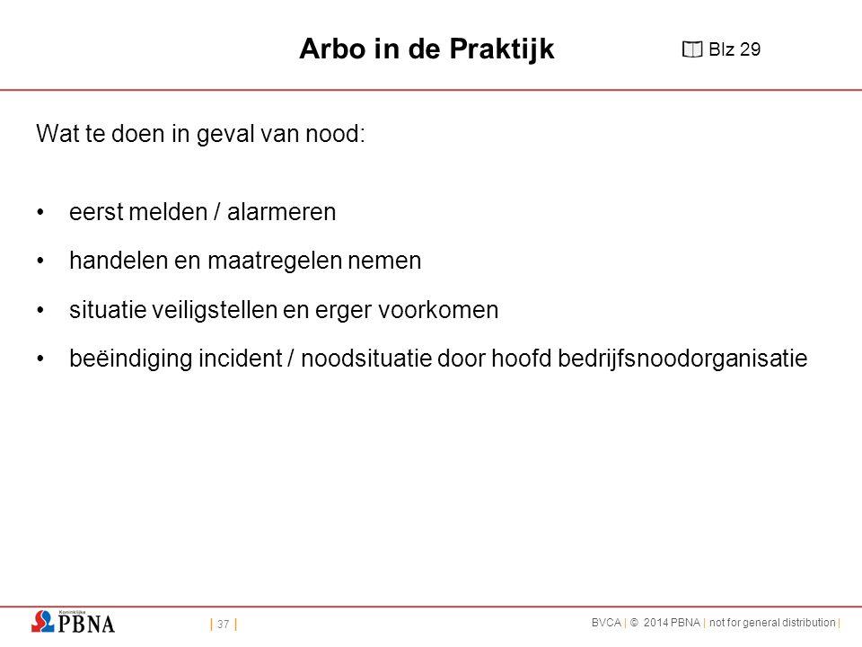 | 37 | BVCA | © 2014 PBNA | not for general distribution | Arbo in de Praktijk Wat te doen in geval van nood: eerst melden / alarmeren handelen en maa
