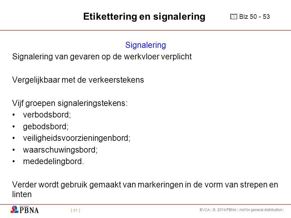 | 61 | BVCA | © 2014 PBNA | not for general distribution | Etikettering en signalering Signalering Signalering van gevaren op de werkvloer verplicht V