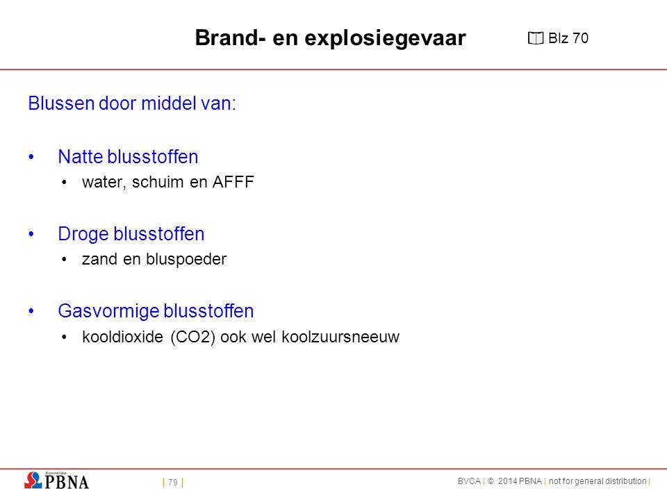 | 79 | BVCA | © 2014 PBNA | not for general distribution | Brand- en explosiegevaar Blussen door middel van: Natte blusstoffen water, schuim en AFFF D