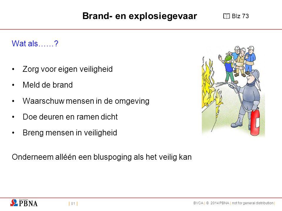 | 81 | BVCA | © 2014 PBNA | not for general distribution | Brand- en explosiegevaar Wat als……? Zorg voor eigen veiligheid Meld de brand Waarschuw mens