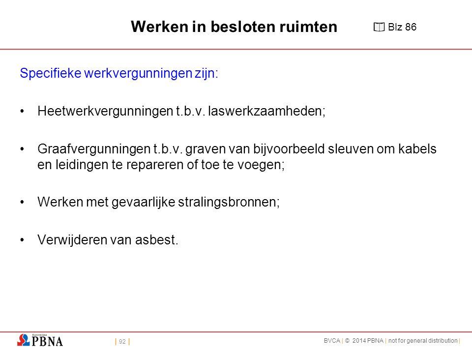 | 92 | BVCA | © 2014 PBNA | not for general distribution | Werken in besloten ruimten Specifieke werkvergunningen zijn: Heetwerkvergunningen t.b.v.