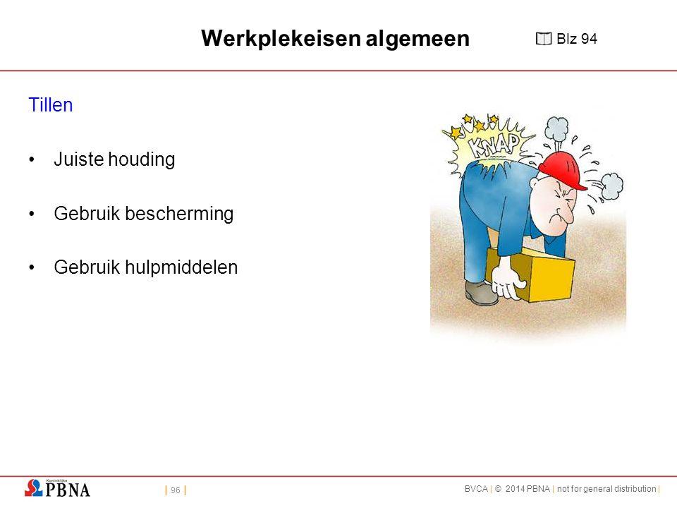 | 96 | BVCA | © 2014 PBNA | not for general distribution | Werkplekeisen algemeen Tillen Juiste houding Gebruik bescherming Gebruik hulpmiddelen Blz 94