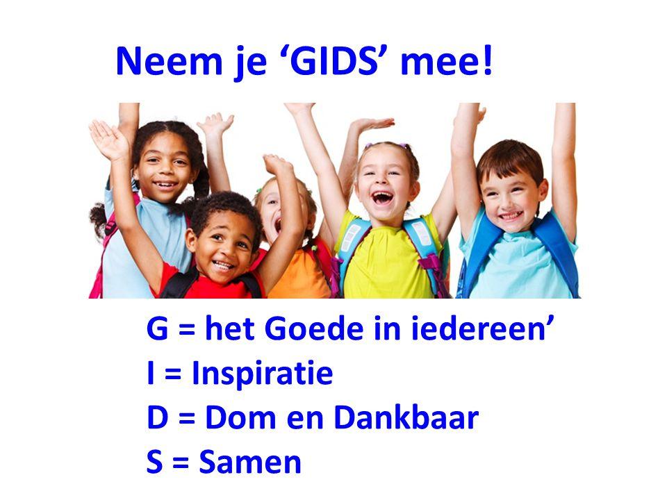 G = het Goede in iedereen' I = Inspiratie D = Dom en Dankbaar S = Samen Neem je 'GIDS' mee!