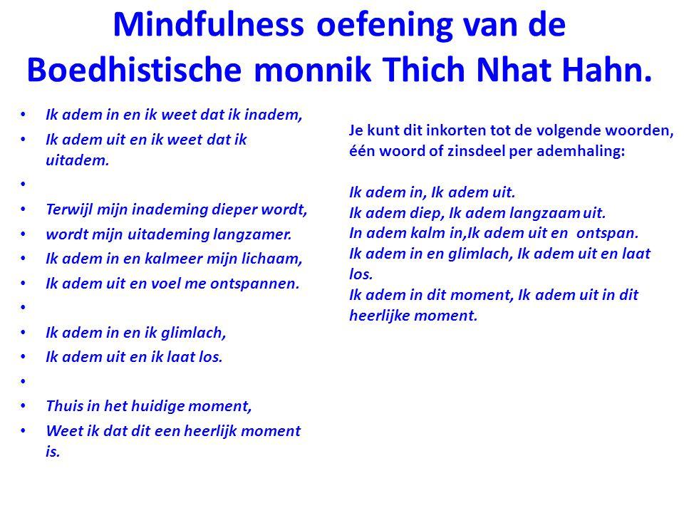 Mindfulness oefening van de Boedhistische monnik Thich Nhat Hahn. Ik adem in en ik weet dat ik inadem, Ik adem uit en ik weet dat ik uitadem. Terwijl