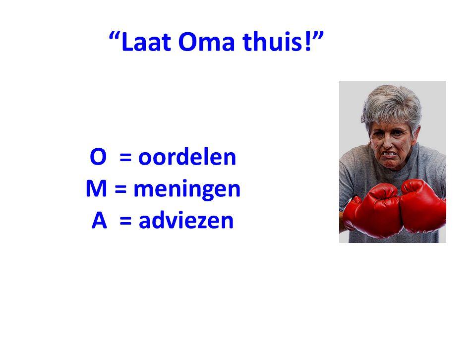 """O = oordelen M = meningen A = adviezen """"Laat Oma thuis!"""""""