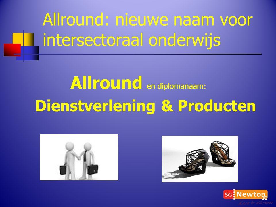 Allround en diplomanaam: Dienstverlening & Producten Allround: nieuwe naam voor intersectoraal onderwijs 10