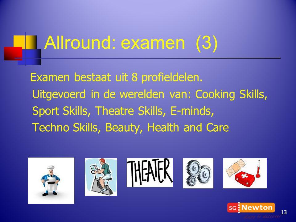 Allround: examen (3) Examen bestaat uit 8 profieldelen.