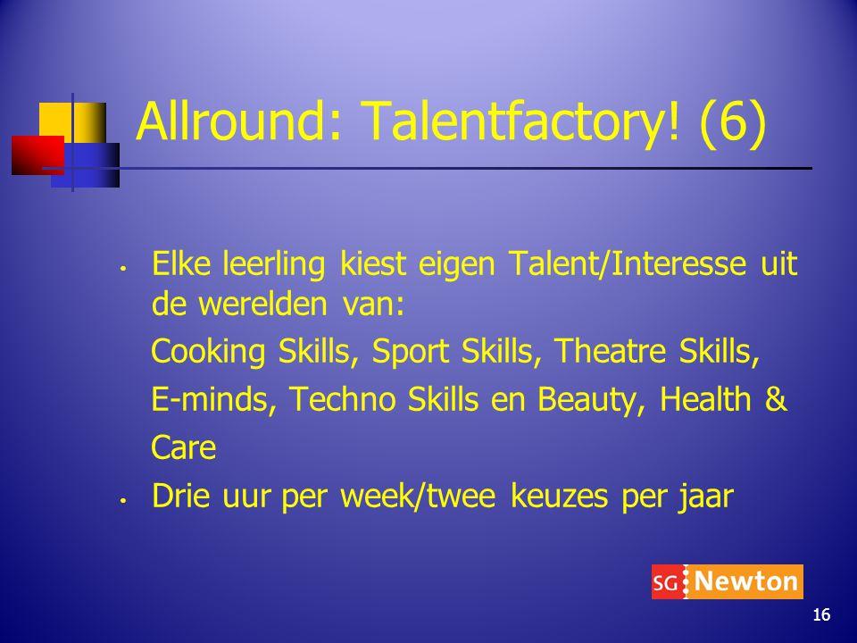 Allround: Talentfactory! (6) Elke leerling kiest eigen Talent/Interesse uit de werelden van: Cooking Skills, Sport Skills, Theatre Skills, E-minds, Te