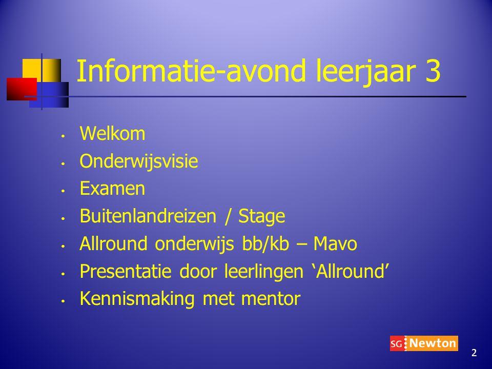Informatie-avond leerjaar 3 Welkom Onderwijsvisie Examen Buitenlandreizen / Stage Allround onderwijs bb/kb – Mavo Presentatie door leerlingen 'Allround' Kennismaking met mentor 2