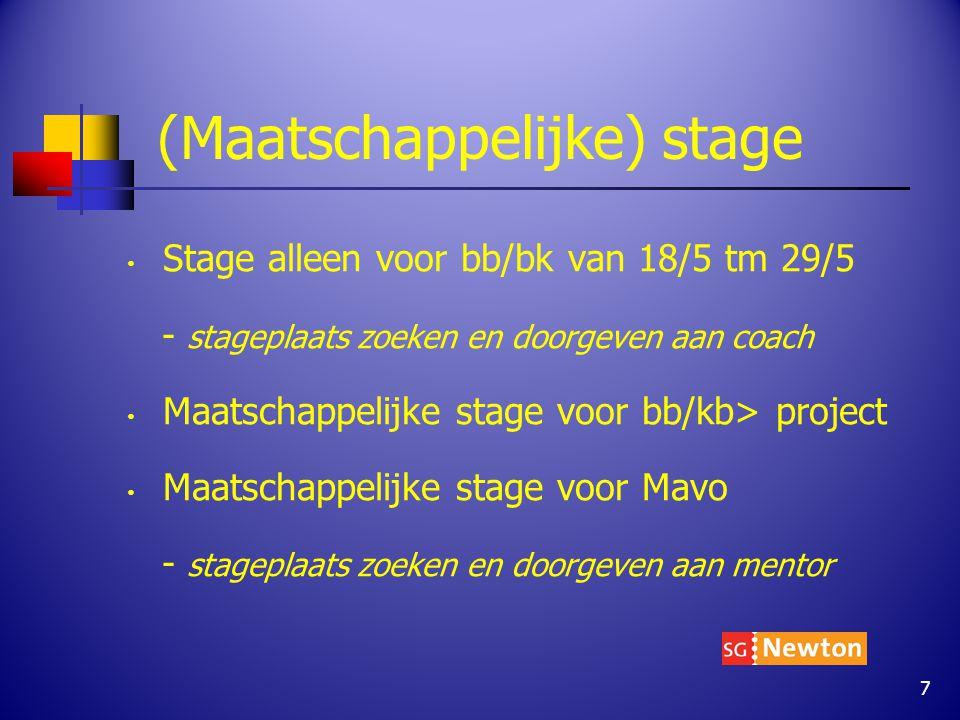(Maatschappelijke) stage Stage alleen voor bb/bk van 18/5 tm 29/5 - stageplaats zoeken en doorgeven aan coach Maatschappelijke stage voor bb/kb> project Maatschappelijke stage voor Mavo - stageplaats zoeken en doorgeven aan mentor 7