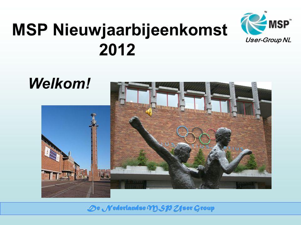 User-Group NL MSP Nieuwjaarbijeenkomst 2012 Welkom!