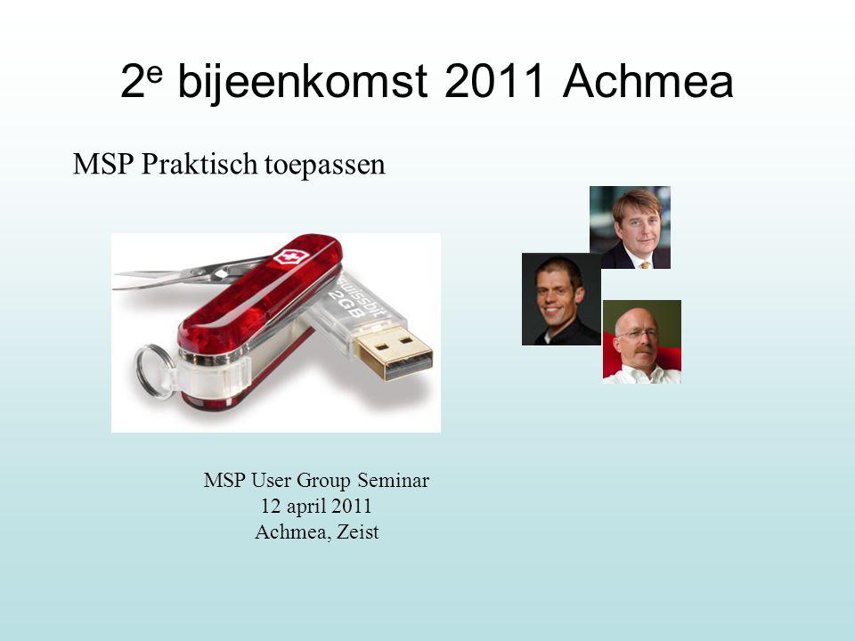 2 e bijeenkomst 2011 Achmea MSP Praktisch toepassen MSP User Group Seminar 12 april 2011 Achmea, Zeist