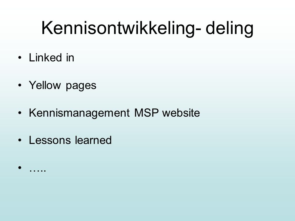 Kennisontwikkeling- deling Linked in Yellow pages Kennismanagement MSP website Lessons learned …..